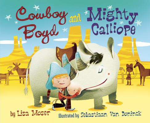 Cowboy Boyd and Mighty Calliope - Random House Books for Young Readers, 9780375870569, 40pp.