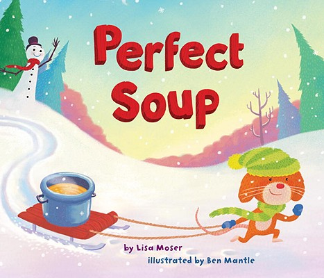 Perfect Soup - Random House Books for Young Readers, 9780375860140, 40pp.